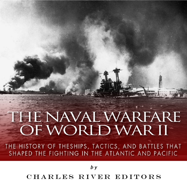 The Naval Warfare of World War II: The History ...