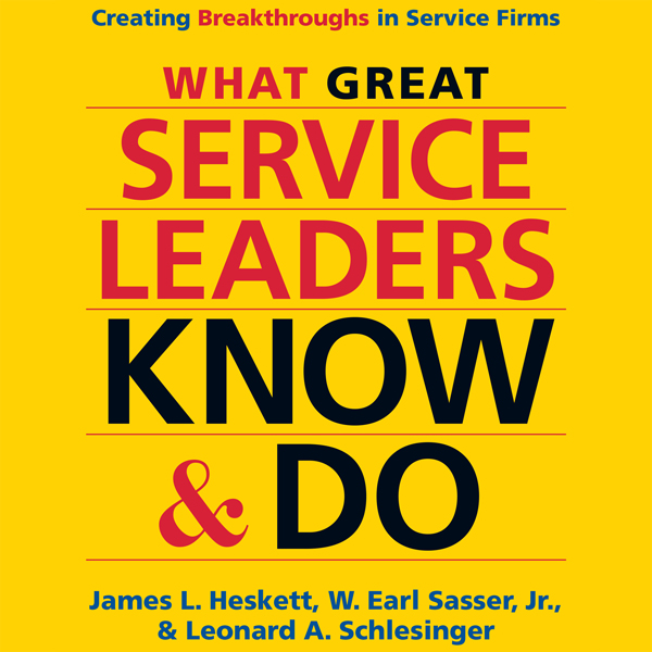 What Great Service Leaders Know and Do: Creatin...