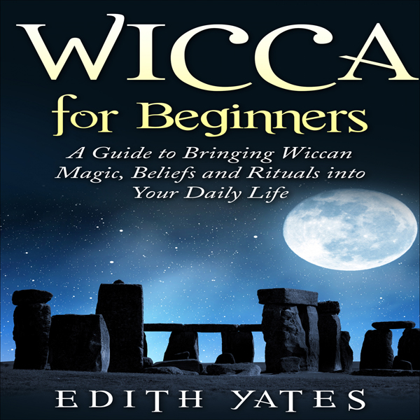Wicca for Beginners: A Guide to Bringing Wiccan...