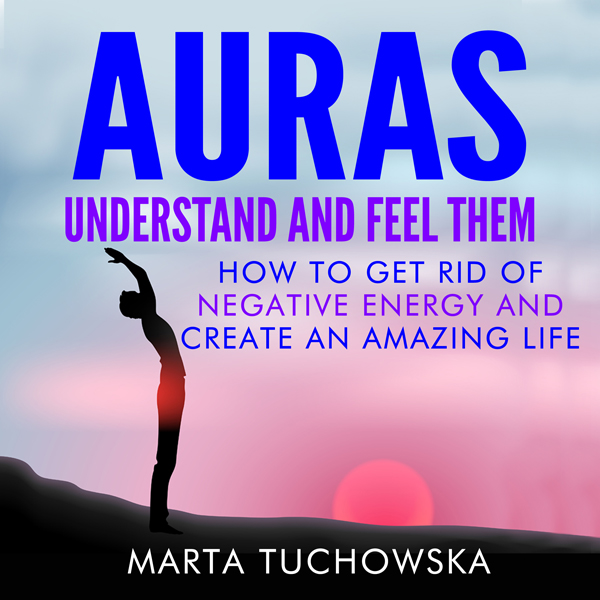 Auras: Understand and Feel Them: How to Get Rid...