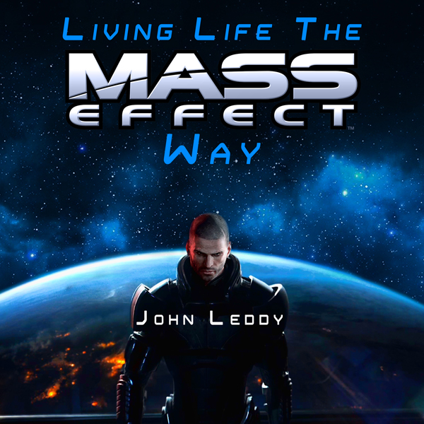 Living Life the Mass Effect Way: A Self-Help Bo...