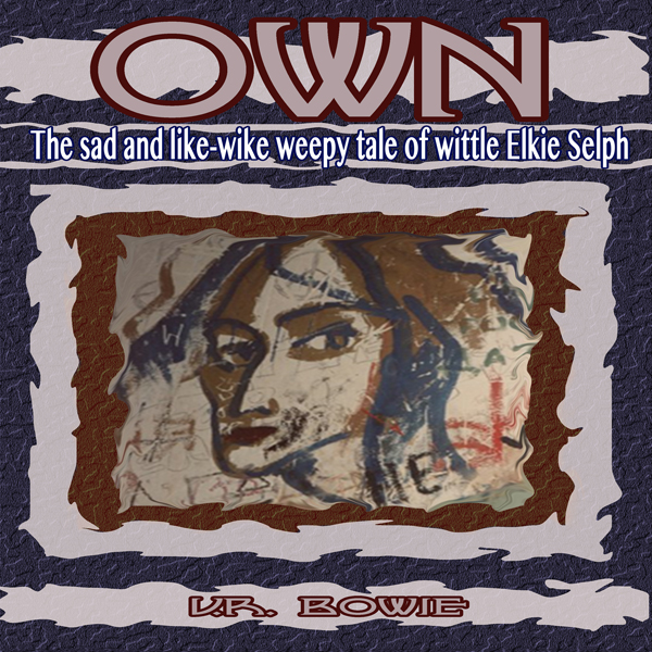 Own: The Sad and Like-Wike Weepy Tale of Wittle...