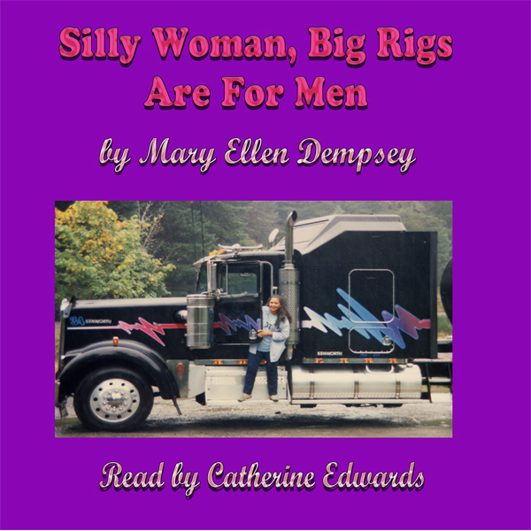 Silly Woman, Big Rigs Are for Men: Third Editio...