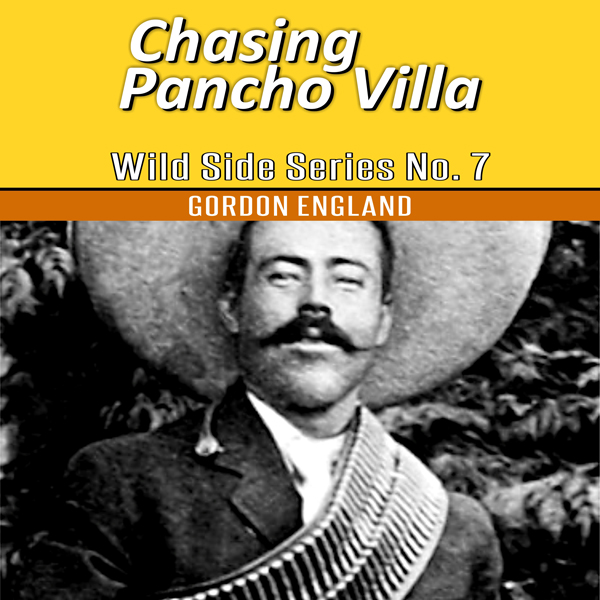 Chasing Pancho Villa: Wild Side Series No. 7 , ...