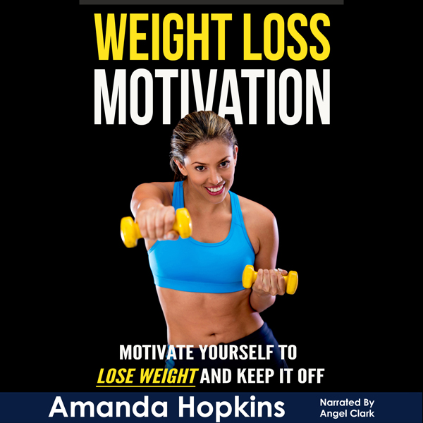 Weight Loss Motivation: Motivate Yourself to Lo...