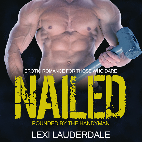 Nailed: Pounded by the Handyman: Erotic Romance...