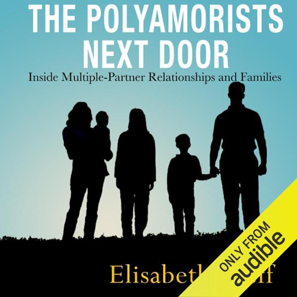 The Polyamorists Next Door: Inside Multiple-Partner Relationships and Families , Hörbuch, Digital, 1, 626min