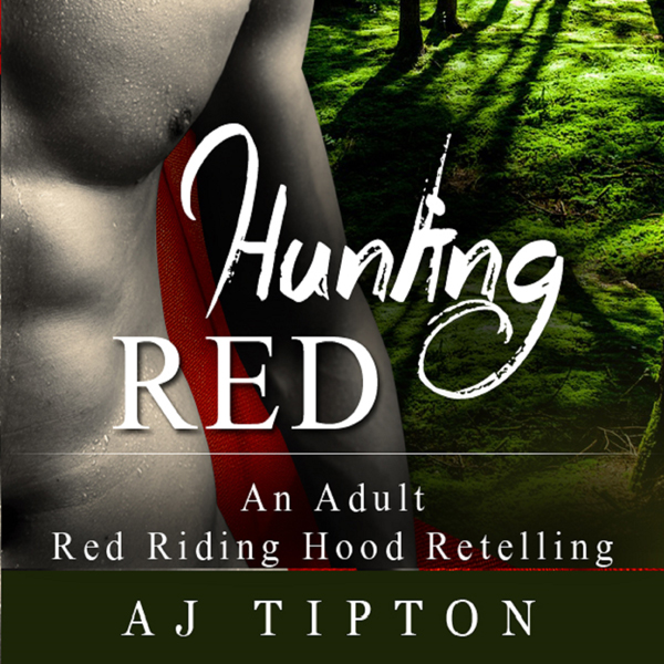 Hunting Red: An Adult Red Riding Hood Retelling...