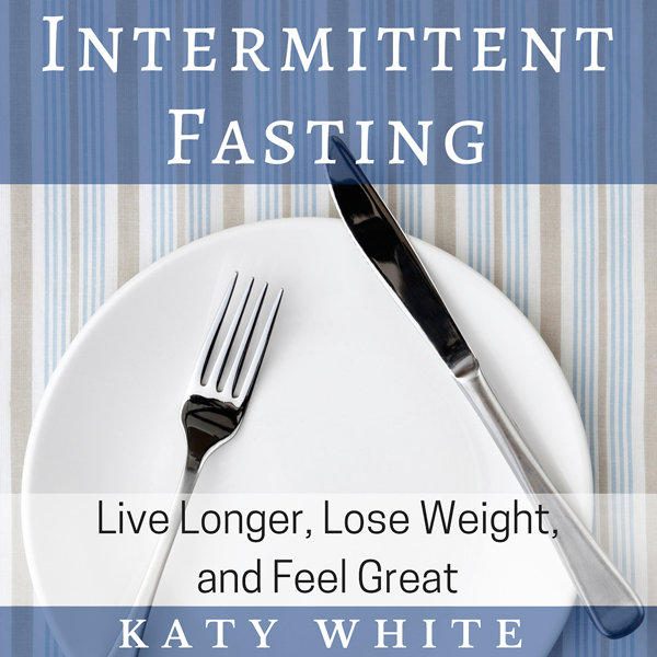 Intermittent Fasting: Live Longer, Lose Weight,...
