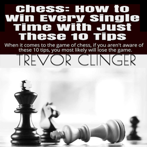 Chess: How to Win Every Single Time with Just T...
