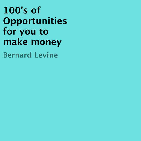 100´s of Opportunities for You to Make Money , ...