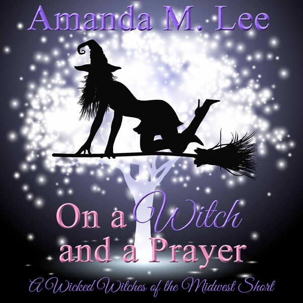 On a Witch and a Prayer: A Wicked Witches of th...