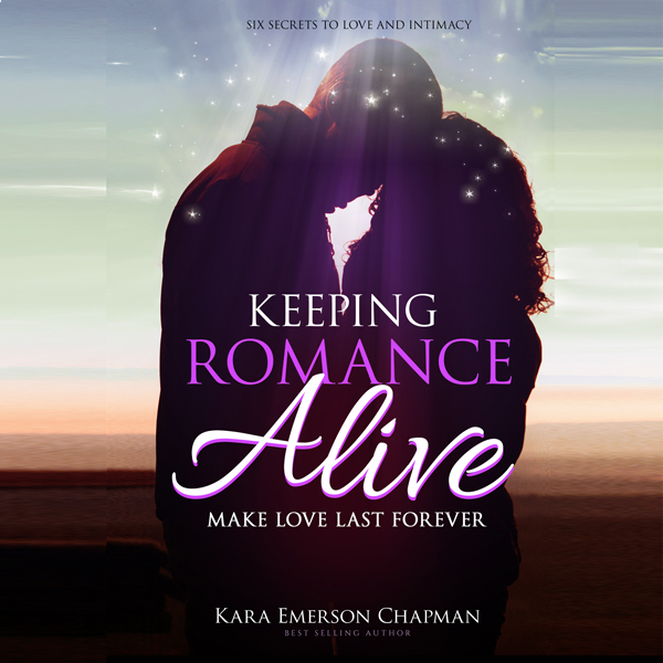 Keeping Romance Alive: Secrets to Making Love L...