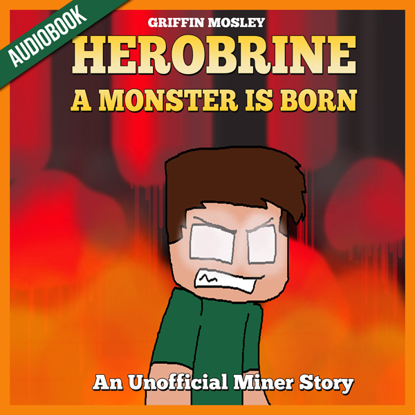 Herobrine: A Monster Is Born: An Unofficial Min...