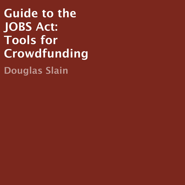 Guide to the JOBS Act: Tools for Crowdfunding ,...