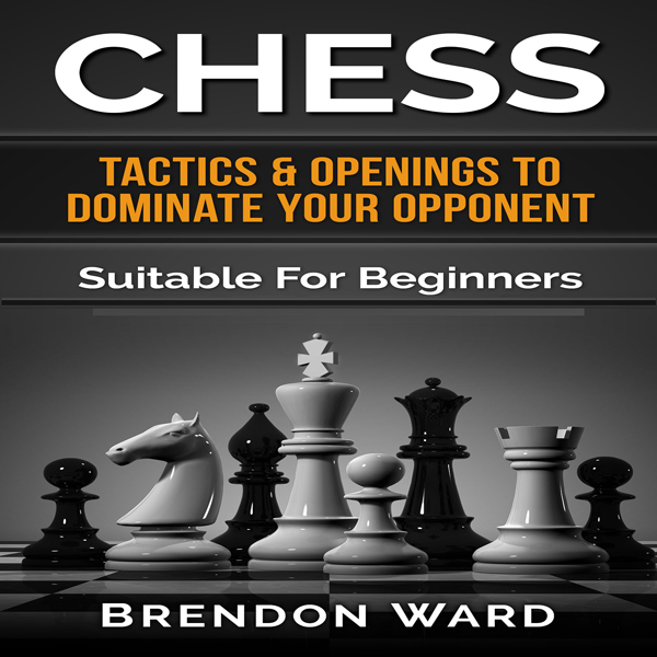 Chess: Tactics & Openings to Dominate Your Oppo...