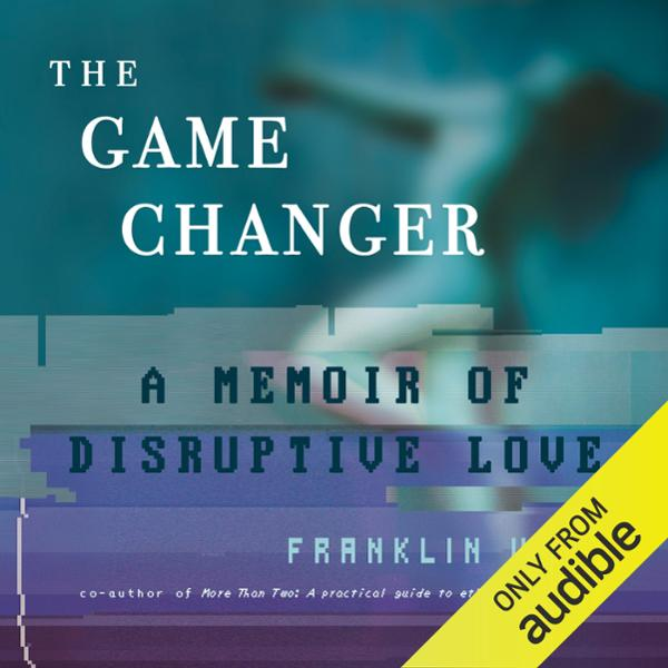 The Game Changer: A Memoir of Disruptive Love ,...