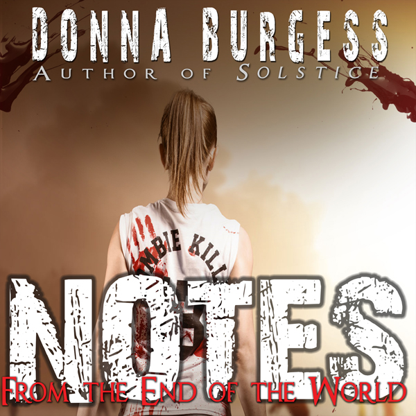 Notes from the End of the World: A Zombie Novel...