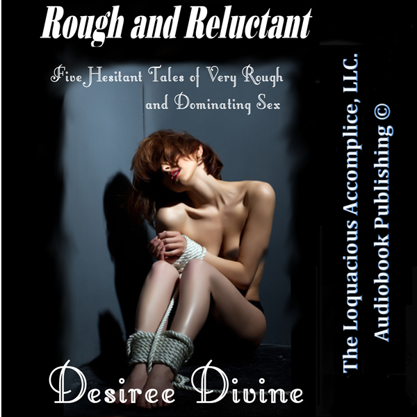 Rough and Reluctant: Five Hesitant Tales of Very Rough and Dominating Sex , Hörbuch, Digital, 1, 87min, (USK 18)