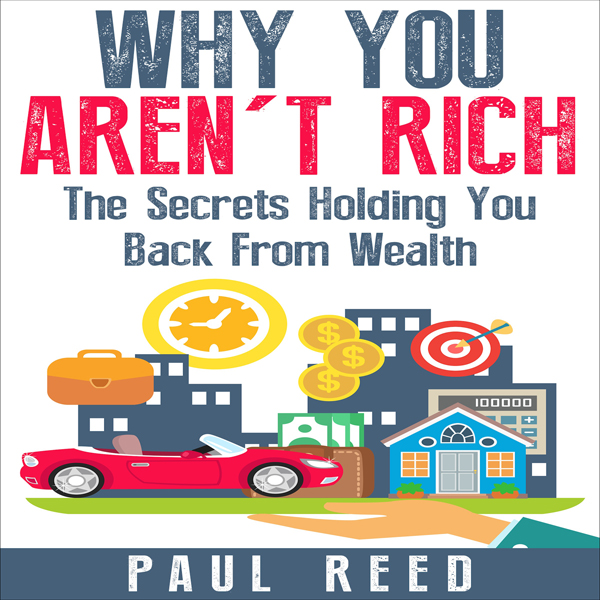 Why You Aren´t Rich: The Secrets Holding You Ba...