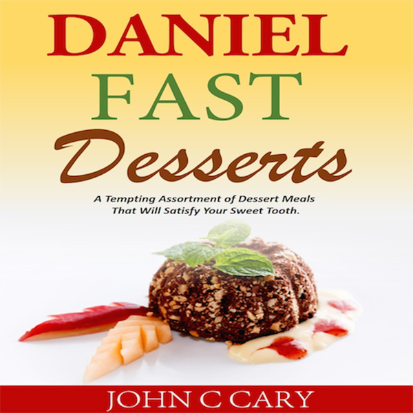 Daniel Fast Desserts: A Tempting Assortment of Dessert Meals That Will Satisfy Your Sweet Tooth , Hörbuch, Digital, 1, 75min