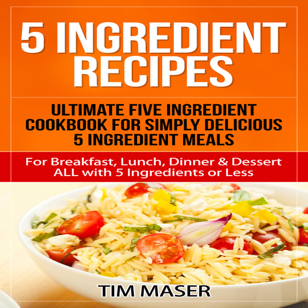 5 Ingredient Recipes: Ultimate Five Ingredient ...