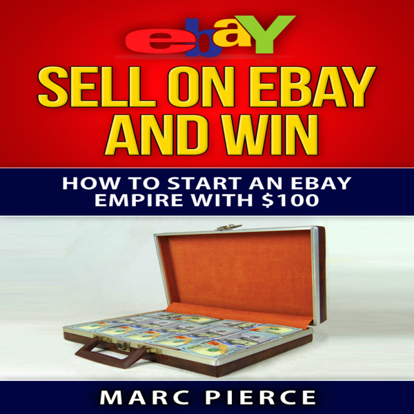Sell on eBay and Win: How to Start an eBay Empi...