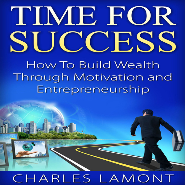 Time for Success: How to Build Wealth Through M...