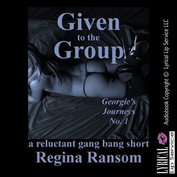 Given to the Group: A Reluctant Gangbang Short:...