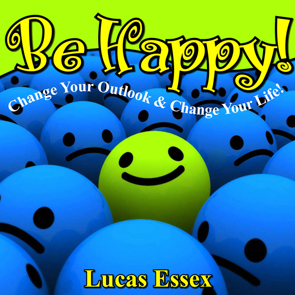 Be Happy! - Change Your Outlook & Change Your L...