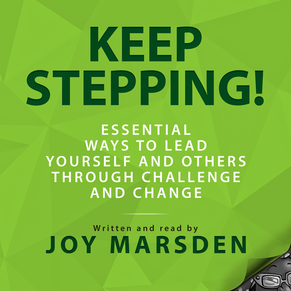Keep Stepping!: Essential Ways to Lead Yourself...
