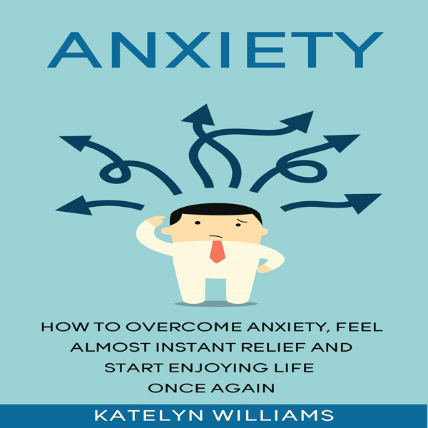 Anxiety: How to Overcome Anxiety, Feel Almost I...