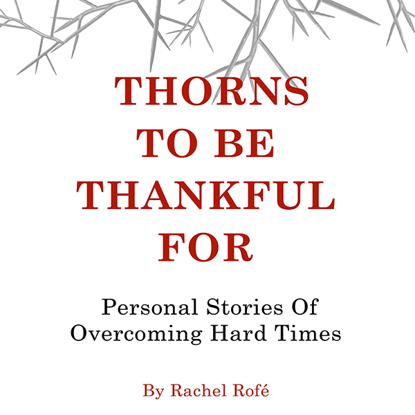 Thorns to be Thankful For: Personal Stories of ...