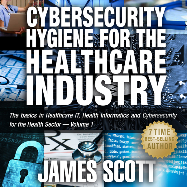 Cybersecurity Hygiene for the Healthcare Indust...