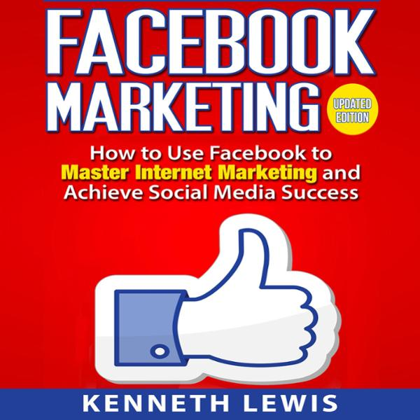 Facebook Marketing: How to Use Facebook to Mast...