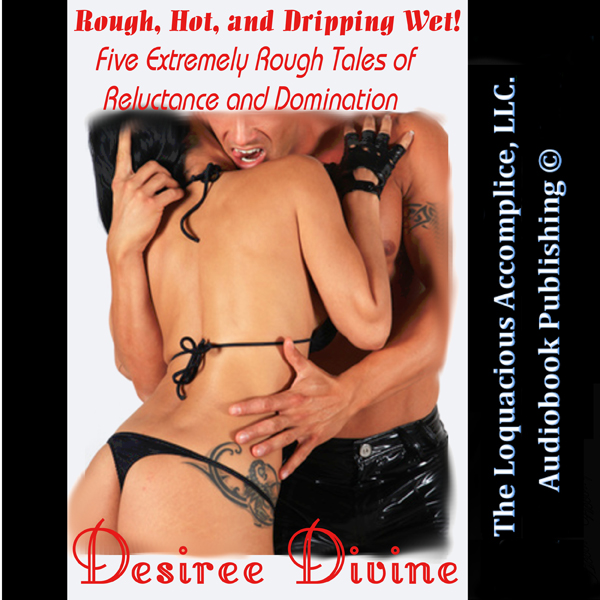 Rough, Hot and Dripping Wet!: Five Extremely Rough Tales of Reluctance and Domination , Hörbuch, Digital, 1, 91min, (USK 18)