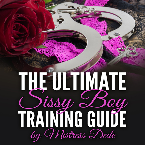 The Ultimate Sissy Boy Training Guide by Mistre...