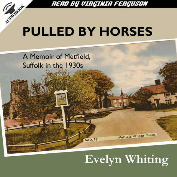 Pulled by Horses: A Memoir of Metfield, Suffolk...