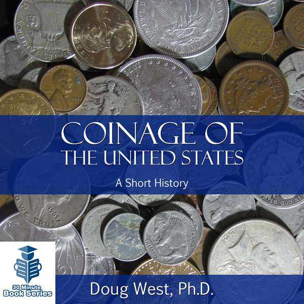 Coinage of the United States: A Short History ,...