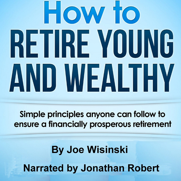 How to Retire Young and Wealthy: Simple Principles Anyone Can Follow to Ensure a Financially Prosperous Retirement , Hörbuch, Digital, 1, 69min