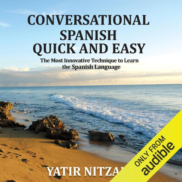 Conversational Spanish Quick and Easy: The Most...