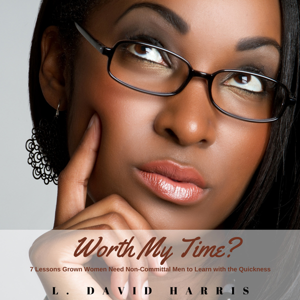 Worth My Time?: 7 Lessons Grown Women Need Nonc...
