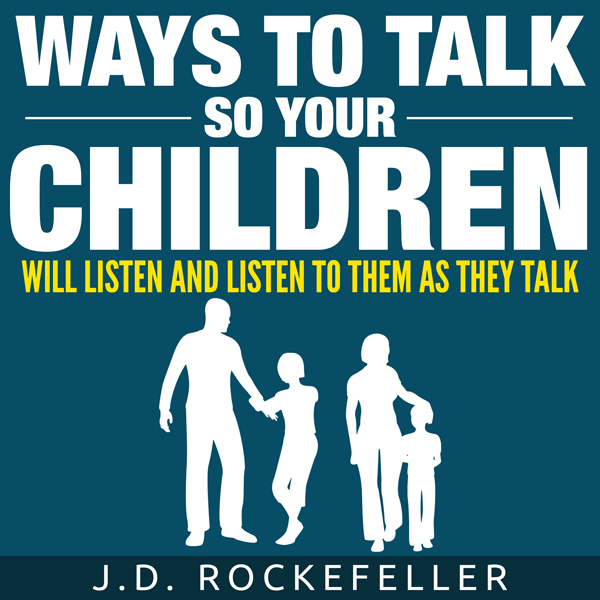 Ways to Talk So Your Children Will Listen and L...