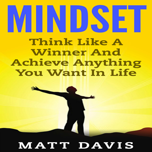 Mindset: Think Like a Winner and Achieve Anythi...