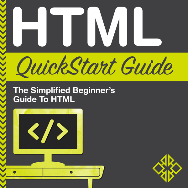 HTML QuickStart Guide: The Simplified Beginner´...