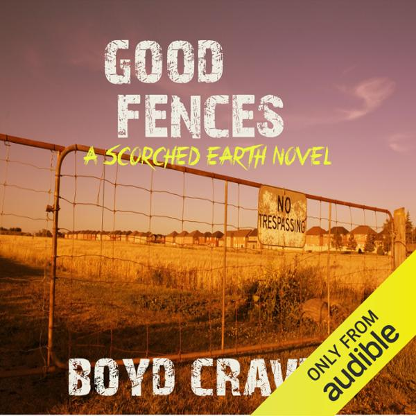Good Fences: A Scorched Earth Novel , Hörbuch, Digital, 1, 454min