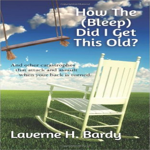 How the (Bleep) Did I Get This Old?: And Other ...