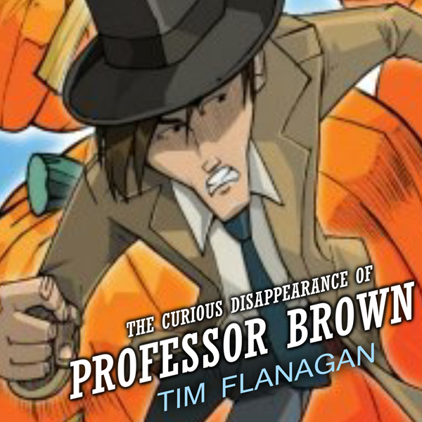 The Curious Disappearance of Professor Brown: L...
