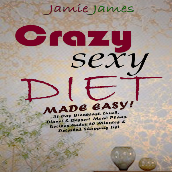 Crazy Sexy Diet Made Easy!: 21 Day Cleanse Brea...