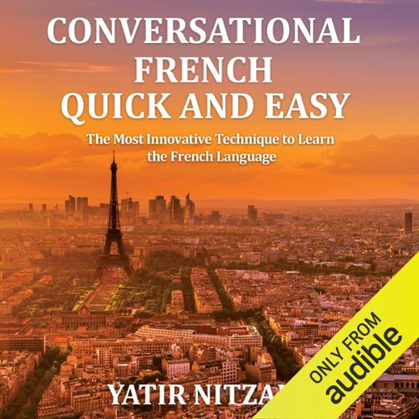 Conversational French Quick and Easy: For Begin...